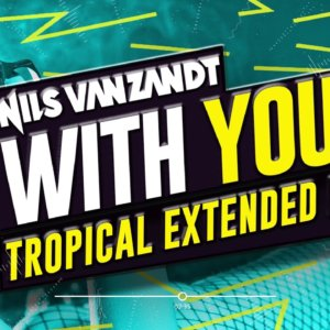 Nils Van Zandt – With You (Tropical Extended Remix)